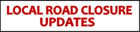 Local Road Closure Updates